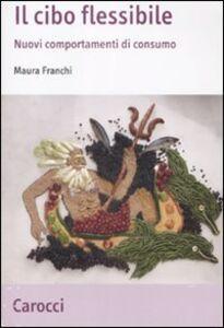 Foto Cover di Il cibo flessibile. Nuovi comportamenti di consumo, Libro di Maura Franchi, edito da Carocci