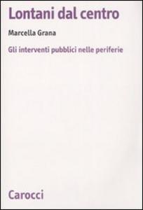 Libro Lontani dal centro. Gli interventi pubblici nelle periferie Marcella Grana