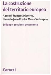 La costruzione del territorio europeo. Sviluppo, coesione, governance
