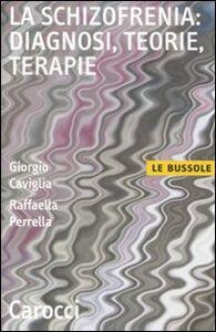 Libro La schizofrenia: diagnosi, teorie, terapie Giorgio Caviglia , Raffaella Perrella
