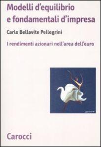Libro Modelli d'equilibrio e fondamentali d'impresa. I rendimenti azionari nell'area dell'euro Carlo Bellavite Pellegrini