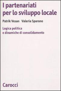 Libro I partenariati per lo sviluppo locale. Logica politica e dinamiche di consolidamento Valeria Sparano , Patrik Vesan