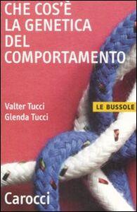 Libro Che cos'è la genetica del comportamento Valter Tucci , Glenda Tucci