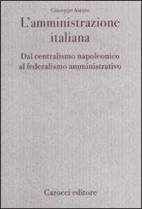 Foto Cover di L' amministrazione italiana. Dal centralismo napoleonico al federalismo amministrativo, Libro di Giuseppe Astuto, edito da Carocci