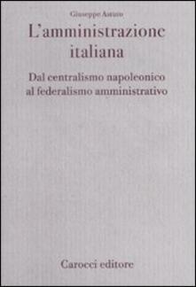 L amministrazione italiana. Dal centralismo napoleonico al federalismo amministrativo.pdf