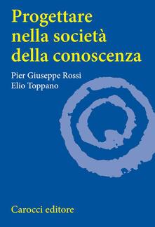 Progettare nella società della conoscenza - P. Giuseppe Rossi,Elio Toppano - copertina