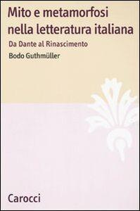Libro Mito e metamorfosi nella letteratura italiana. Da Dante al Rinascimento Bodo Guthmüller