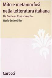 Mito e metamorfosi nella letteratura italiana. Da Dante al Rinascimento
