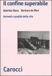Libro Il confine superabile. Animali e qualità della vita Gabriele Bono , Barbara De Mori