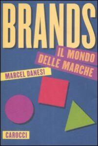 Foto Cover di Brands. Il mondo delle marche, Libro di Marcel Danesi, edito da Carocci