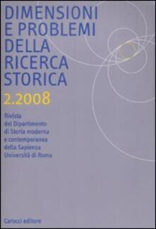 Dimensioni e problemi della ricerca storica. Rivista del Dipartimento di storia moderna e contemporanea dellUniversità degli studi di Roma «La Sapienza» (2008). Vol. 2.pdf