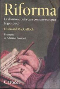 Libro Riforma. La divisione della casa comune europea (1490-1700) Diarmaid MacCulloch