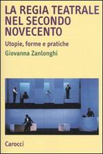 La regia teatrale nel secondo Novecento. Utopie, forme e pratiche