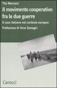 Foto Cover di Il movimento cooperativo fra le due guerre. Il caso italiano nel contesto europeo, Libro di Tito Menzani, edito da Carocci