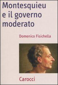 Libro Montesquieu e il governo moderato Domenico Fisichella