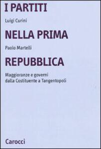 Libro I partiti nella prima Repubblica. Maggioranze e governi dalla Costituente a tangentopoli Luigi Curini , Paolo Martelli