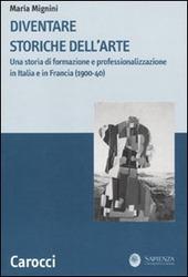 Diventare storiche dell'arte. Una storia di formazione e professionalizzazione in Italia e in Francia (1900-40)