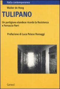 Libro Tulipano. Un partigiano olandese ricorda la Resistenza e Ferruccio Parri Walter De Hoog