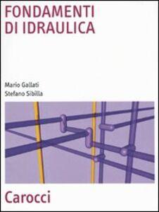Libro Fondamenti di idraulica Mario Gallati , Stefano Sibilla