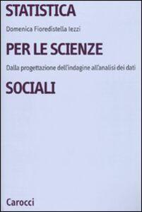 Libro Statistica per le scienze sociali. Dalla progettazione dell'indagine all'analisi dei dati Domenica Fioredistella Iezzi