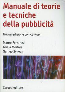 Libro Manuale di teorie e tecniche della pubblicità. Con CD-ROM Mauro Ferraresi , Ariela Mortara , Guingo Sylwan
