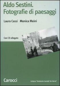 Libro Aldo Sestini. Fotografie di paesaggi. Con CD-ROM Laura Cassi , Monica Meini