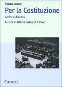 Foto Cover di Per la Costituzione. Scritti e discorsi, Libro di Renzo Laconi, edito da Carocci