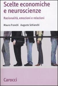 Libro Scelte economiche e neuroscienze. Razionalità, emozioni e relazioni  Maura Franchi  Augusto Schianchi