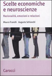 Libro Scelte economiche e neuroscienze. Razionalità, emozioni e relazioni Maura Franchi , Augusto Schianchi