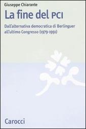 La fine del PCI. Dall'alternativa di Berlinguer all'ultimo Congresso (1979-1991)