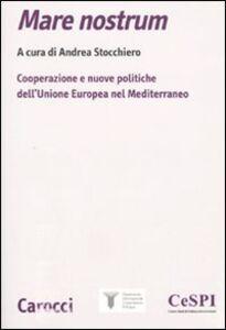 Libro Mare nostrum. Cooperazione e nuove politiche dell'Unione Europea nel Mediterraneo