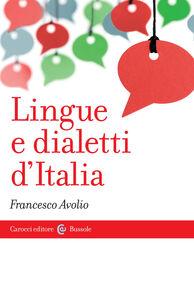 Foto Cover di Lingue e dialetti d'Italia, Libro di Francesco Avolio, edito da Carocci