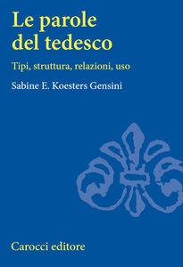 Foto Cover di Le parole del tedesco. Tipi, struttura, relazioni, uso, Libro di Sabine E. Koesters Gensini, edito da Carocci