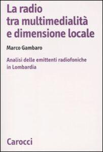 Libro La radio tra multimedialità e dimensione locale. Analisi delle emittenti radiofoniche in Lombardia Marco Gambaro