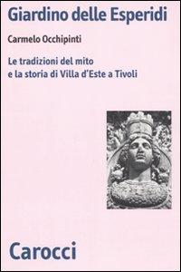 Libro Giardino delle Esperidi. Le tradizioni del mito e la storia di Villa d'Este a Tivoli Carmelo Occhipinti