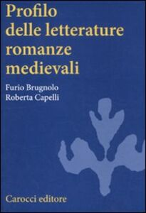 Libro Profilo delle letterature romanze medievali Furio Brugnolo , Roberta Capelli