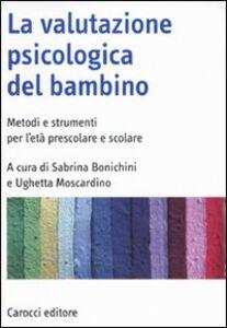 Libro La valutazione psicologica del bambino. Metodi e strumenti per l'età prescolare e scolare