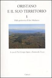 Oristano e il suo territorio. Vol. 1: Dalla preistoria all'alto Medioevo.