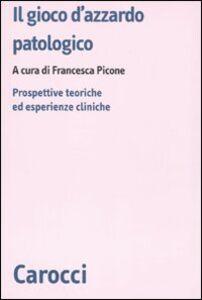 Libro Il gioco d'azzardo patologico. Prospettive ed esperienze cliniche