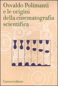 Libro Osvaldo Polimanti e le origini della cinematografia scientifica Osvaldo Polimanti