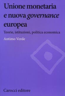 Listadelpopolo.it Unione monetaria e nuova governance europea. Teorie, istituzioni, politica economica Image