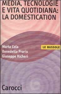 Libro Media, tecnologie e vita quotidiana: la domestication Marta Cola , Benedetta Prario , Giuseppe Richeri