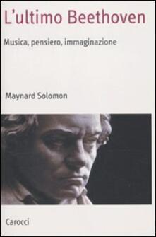L ultimo Beethoven. Musica, pensiero, immaginazione.pdf