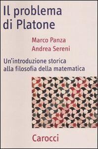 Libro Il problema di Platone. Un'introduzione storica alla filosofia della matematica Marco Panza , Andrea Sereni