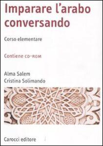 Libro Imparare l'arabo conversando. Corso elementare. Con CD-ROM Alma Salem , Cristina Solimando