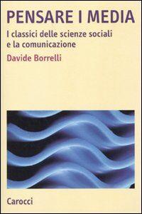 Libro Pensare i media. I classici delle scienze sociali e la comunicazione Davide Borrelli