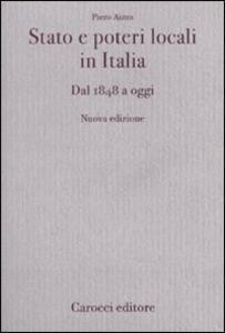 Libro Stato e poteri locali in Italia. Dal 1848 ad oggi Piero Aimo