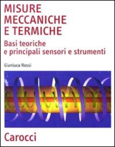 Foto Cover di Misure meccaniche e termiche. Basi teoriche e principali sensori e strumenti, Libro di Gianluca Rossi, edito da Carocci
