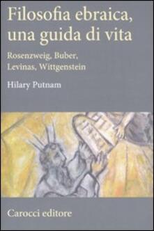 Filosofia ebraica, una guida di vita. Rosenzweig, Buber, Levinas, Wittgenstein - Hilary Putnam - copertina