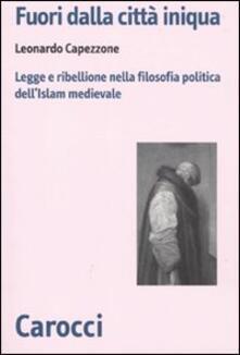 Fuori dalla città iniqua. Legge e ribellione nella filosofia politica dellIslam medievale.pdf